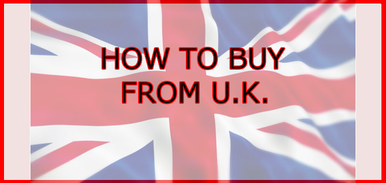 HOW TO BUY FROM U.K.